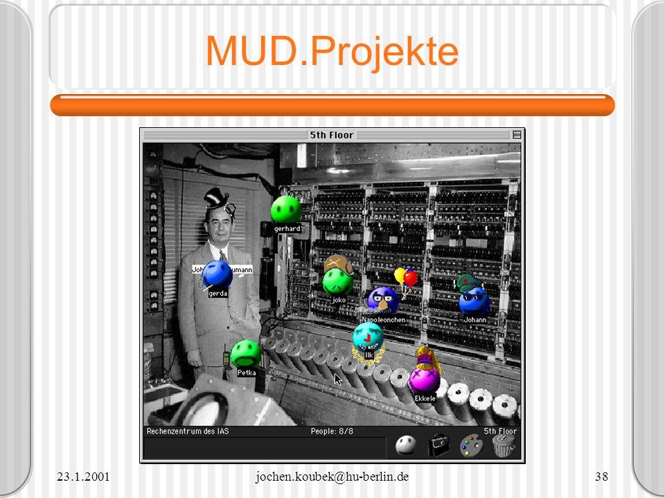 MUD.Projekte 23.1.2001 jochen.koubek@hu-berlin.de