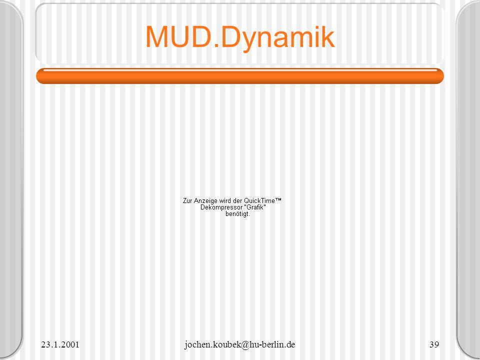 MUD.Dynamik 23.1.2001 jochen.koubek@hu-berlin.de