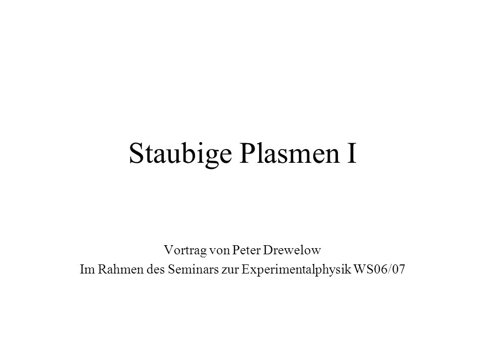 Staubige Plasmen I Vortrag von Peter Drewelow