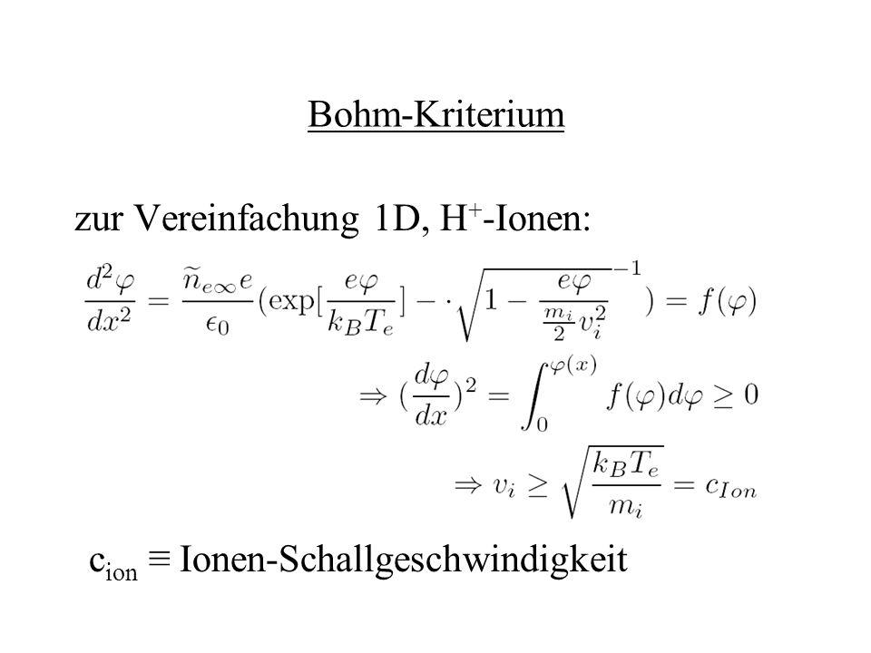 Bohm-Kriterium zur Vereinfachung 1D, H+-Ionen: cion ≡ Ionen-Schallgeschwindigkeit