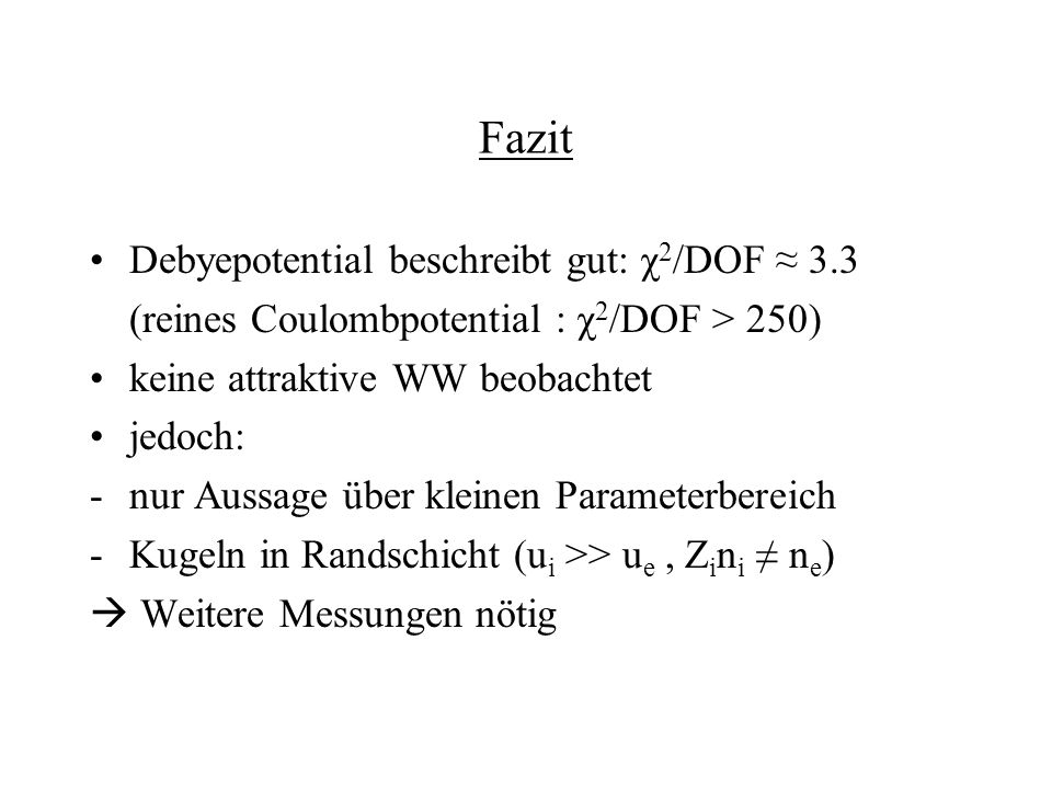 Fazit Debyepotential beschreibt gut: χ2/DOF ≈ 3.3