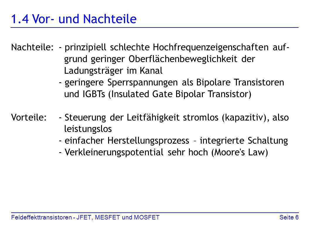 1.4 Vor- und Nachteile Nachteile: - prinzipiell schlechte Hochfrequenzeigenschaften auf- grund geringer Oberflächenbeweglichkeit der.