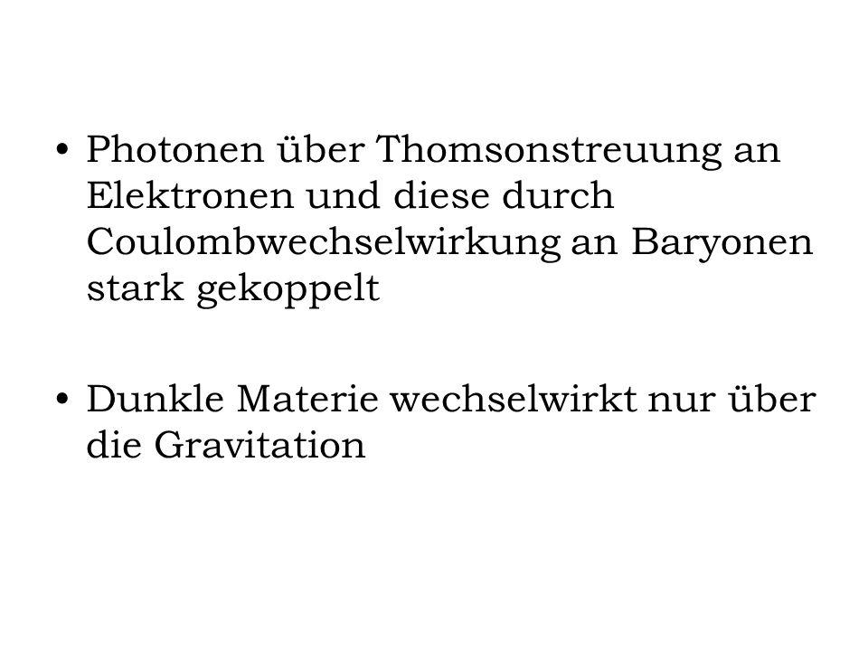 Photonen über Thomsonstreuung an Elektronen und diese durch Coulombwechselwirkung an Baryonen stark gekoppelt