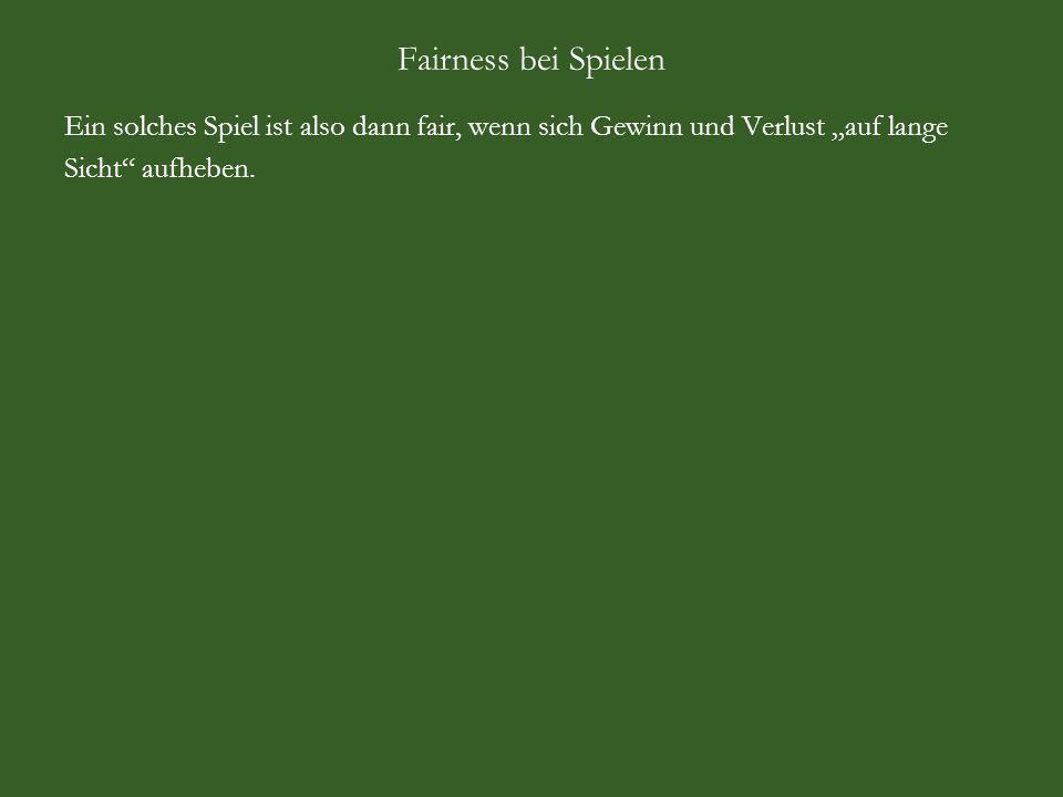 """Fairness bei Spielen Ein solches Spiel ist also dann fair, wenn sich Gewinn und Verlust """"auf lange."""