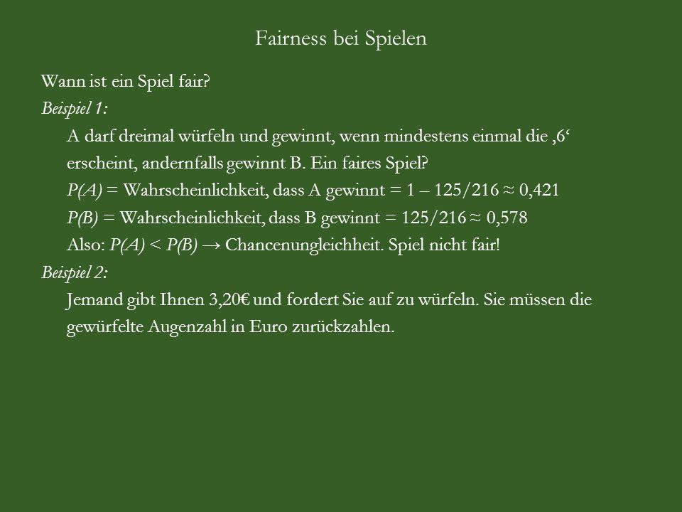 Fairness bei Spielen Wann ist ein Spiel fair Beispiel 1: