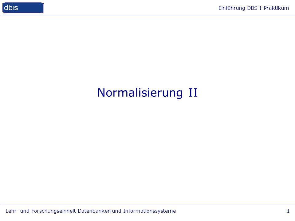 Normalisierung II Lehr- und Forschungseinheit Datenbanken und Informationssysteme