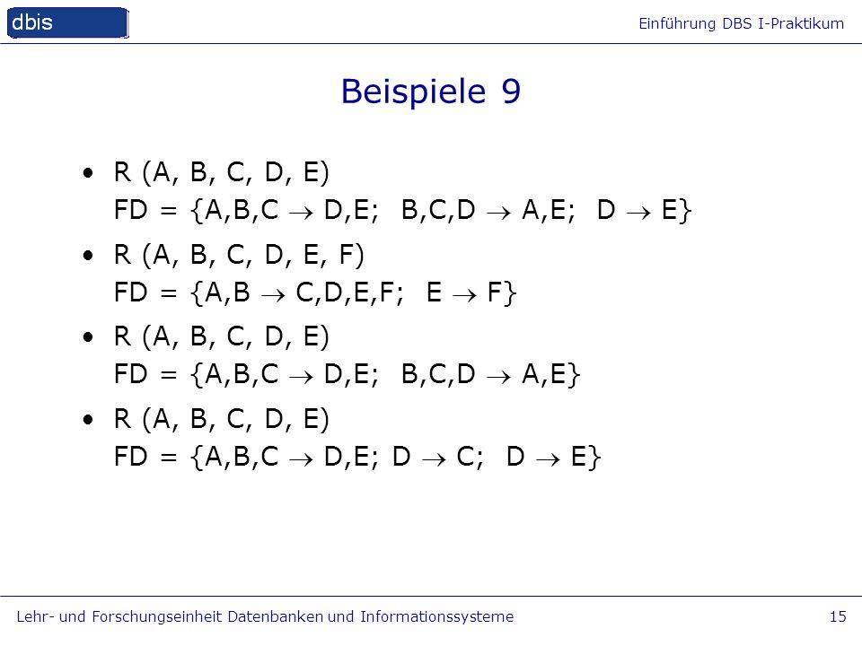 Beispiele 9 R (A, B, C, D, E) FD = {A,B,C  D,E; B,C,D  A,E; D  E}