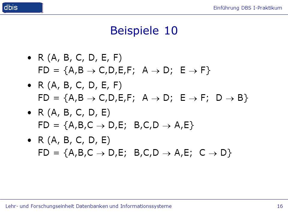 Beispiele 10 R (A, B, C, D, E, F) FD = {A,B  C,D,E,F; A  D; E  F}