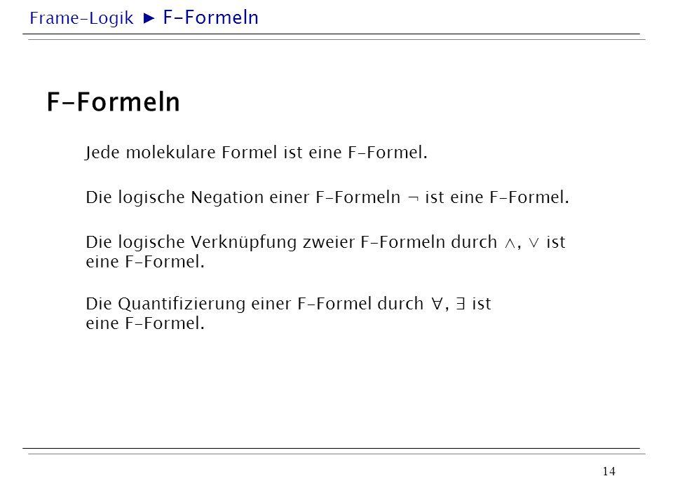 F-Formeln ▶ F-Formeln Jede molekulare Formel ist eine F-Formel.