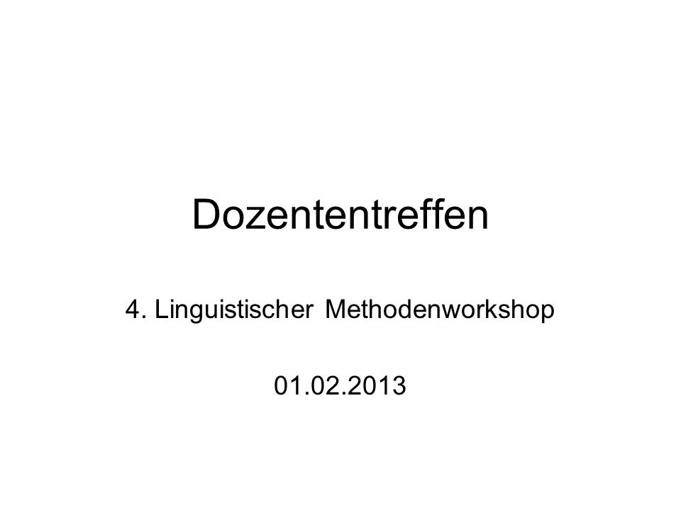 4. Linguistischer Methodenworkshop 01.02.2013