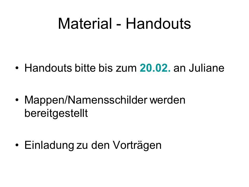 Material - Handouts Handouts bitte bis zum 20.02. an Juliane