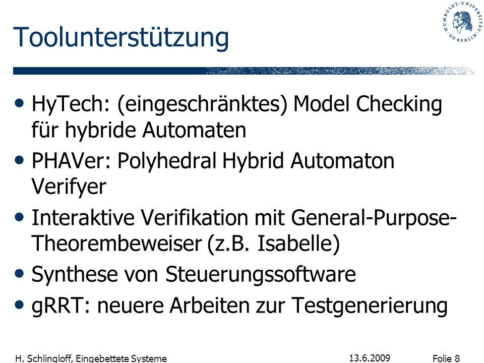 Toolunterstützung HyTech: (eingeschränktes) Model Checking für hybride Automaten. PHAVer: Polyhedral Hybrid Automaton Verifyer.