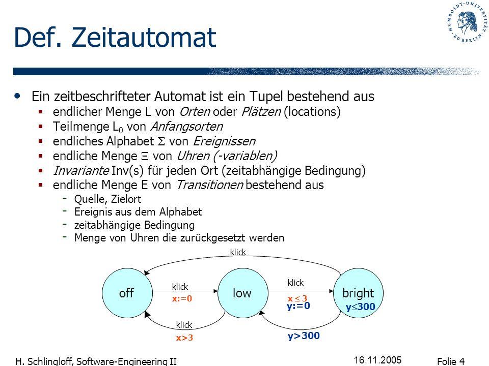 Def. Zeitautomat Ein zeitbeschrifteter Automat ist ein Tupel bestehend aus. endlicher Menge L von Orten oder Plätzen (locations)
