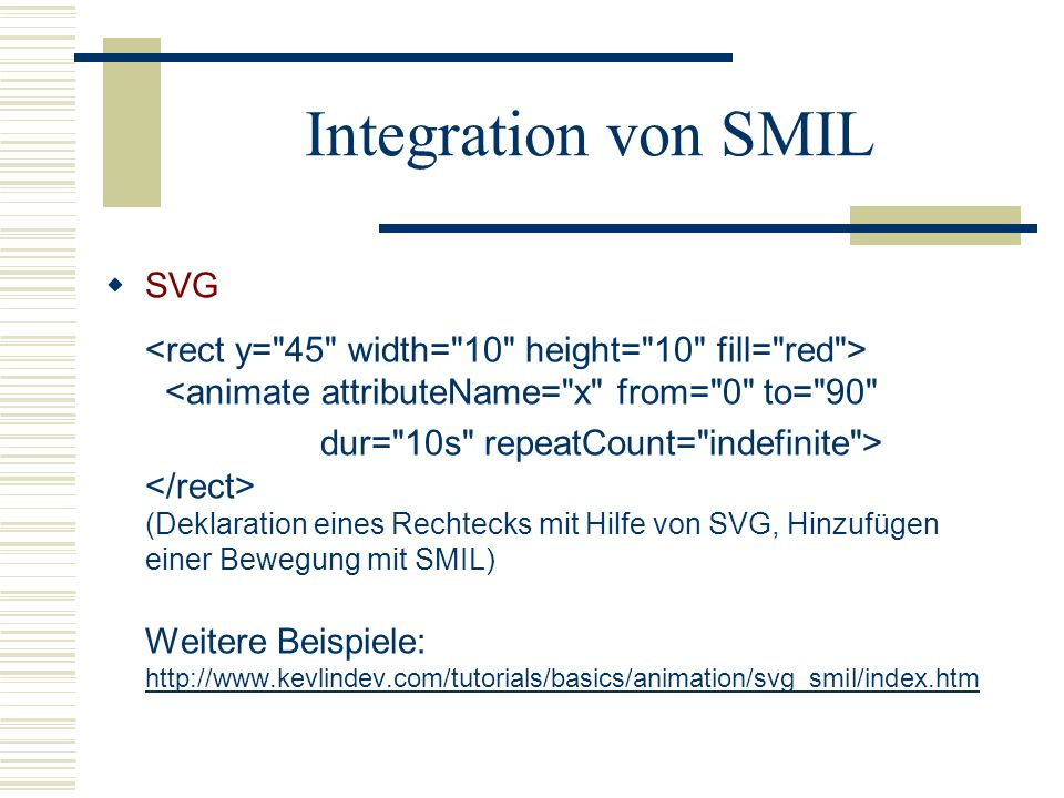 Integration von SMIL SVG <rect y= 45 width= 10 height= 10 fill= red > <animate attributeName= x from= 0 to= 90