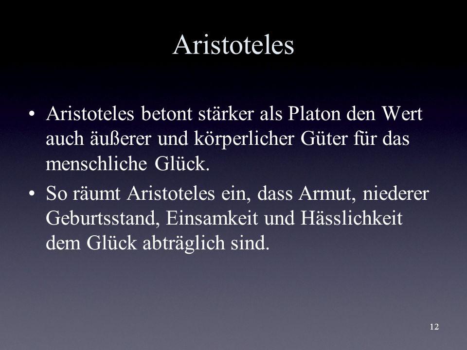 AristotelesAristoteles betont stärker als Platon den Wert auch äußerer und körperlicher Güter für das menschliche Glück.