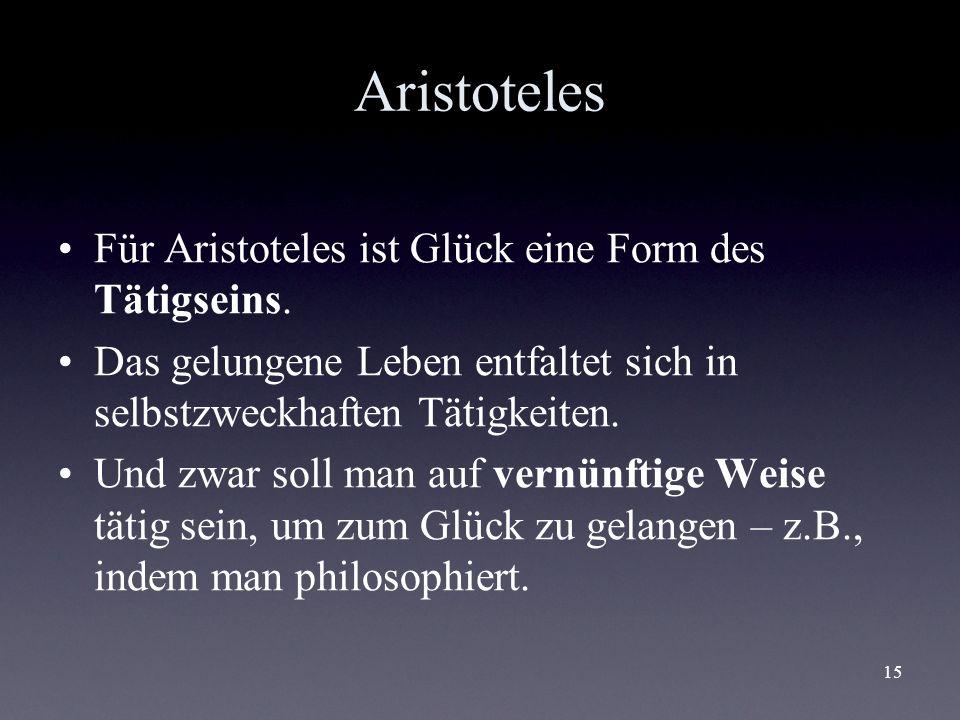 Aristoteles Für Aristoteles ist Glück eine Form des Tätigseins.
