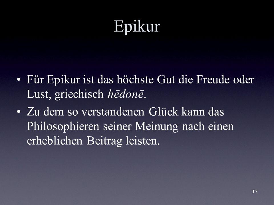 EpikurFür Epikur ist das höchste Gut die Freude oder Lust, griechisch hēdonē.