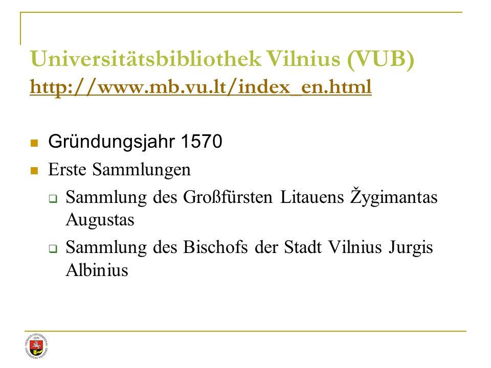 Universitätsbibliothek Vilnius (VUB) http://www.mb.vu.lt/index_en.html