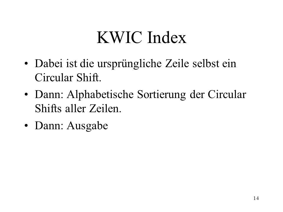 KWIC Index Dabei ist die ursprüngliche Zeile selbst ein Circular Shift. Dann: Alphabetische Sortierung der Circular Shifts aller Zeilen.