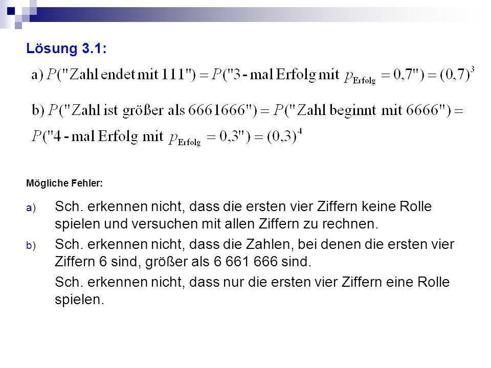 Lösung 3.1: Mögliche Fehler: Sch. erkennen nicht, dass die ersten vier Ziffern keine Rolle spielen und versuchen mit allen Ziffern zu rechnen.