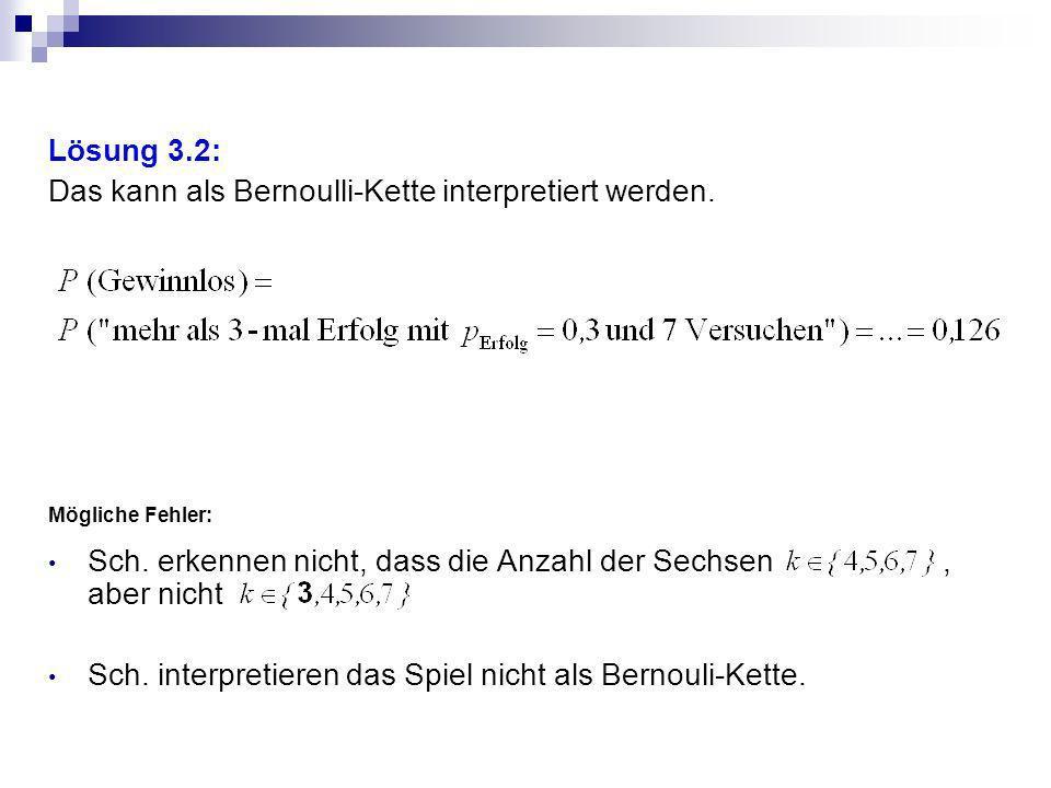 Lösung 3.2: Das kann als Bernoulli-Kette interpretiert werden. Mögliche Fehler: