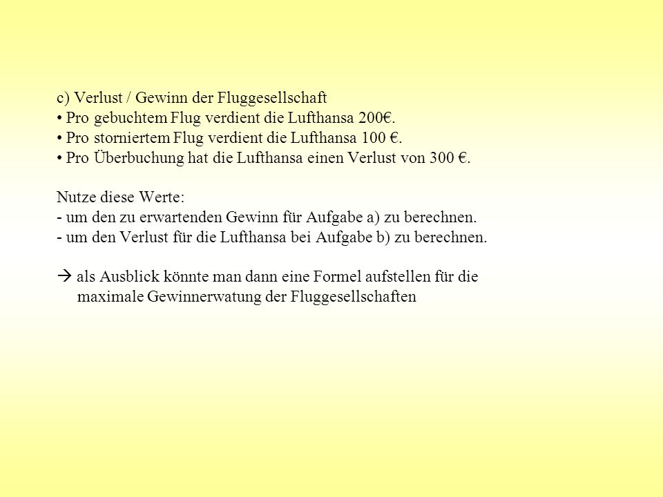 c) Verlust / Gewinn der Fluggesellschaft • Pro gebuchtem Flug verdient die Lufthansa 200€.