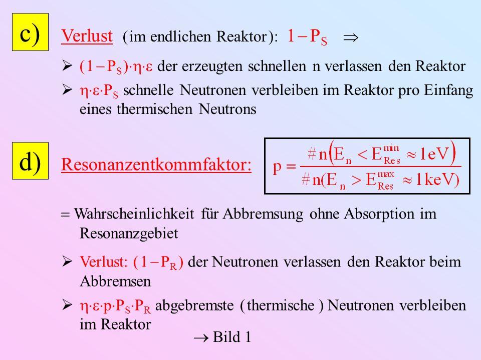 c) d) Verlust ( im endlichen Reaktor ): 1  PS 