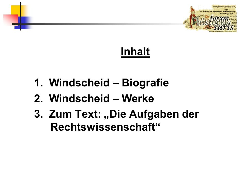 Inhalt 1. Windscheid – Biografie. 2. Windscheid – Werke.
