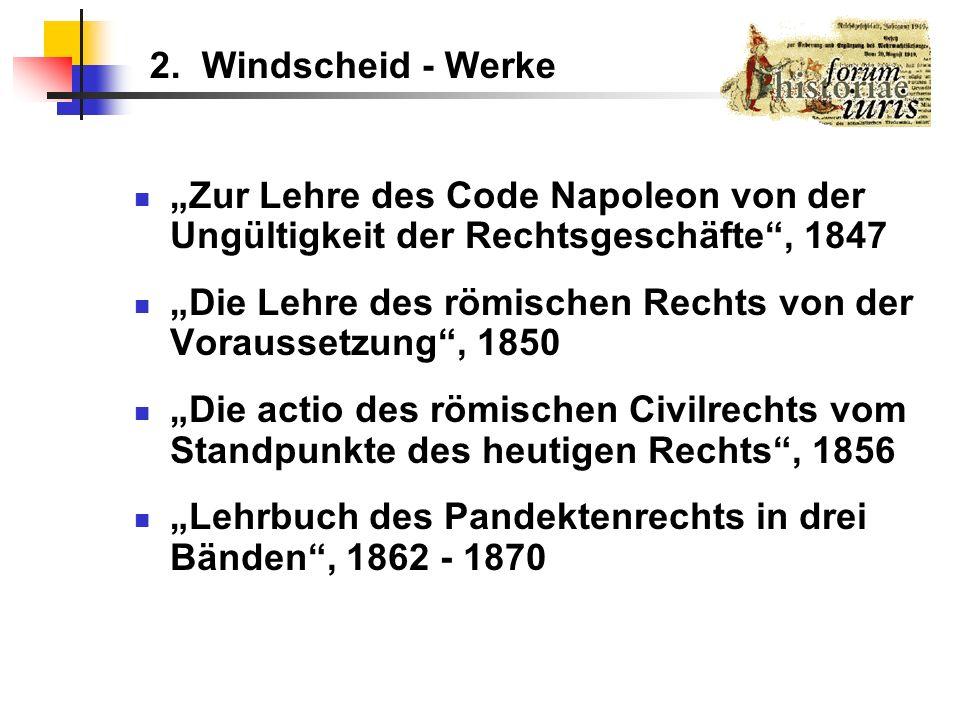 """2. Windscheid - Werke """"Zur Lehre des Code Napoleon von der Ungültigkeit der Rechtsgeschäfte , 1847."""