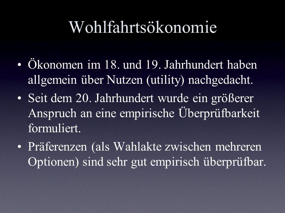 Wohlfahrtsökonomie Ökonomen im 18. und 19. Jahrhundert haben allgemein über Nutzen (utility) nachgedacht.