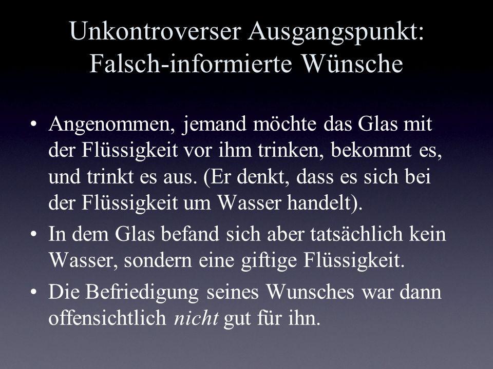 Unkontroverser Ausgangspunkt: Falsch-informierte Wünsche