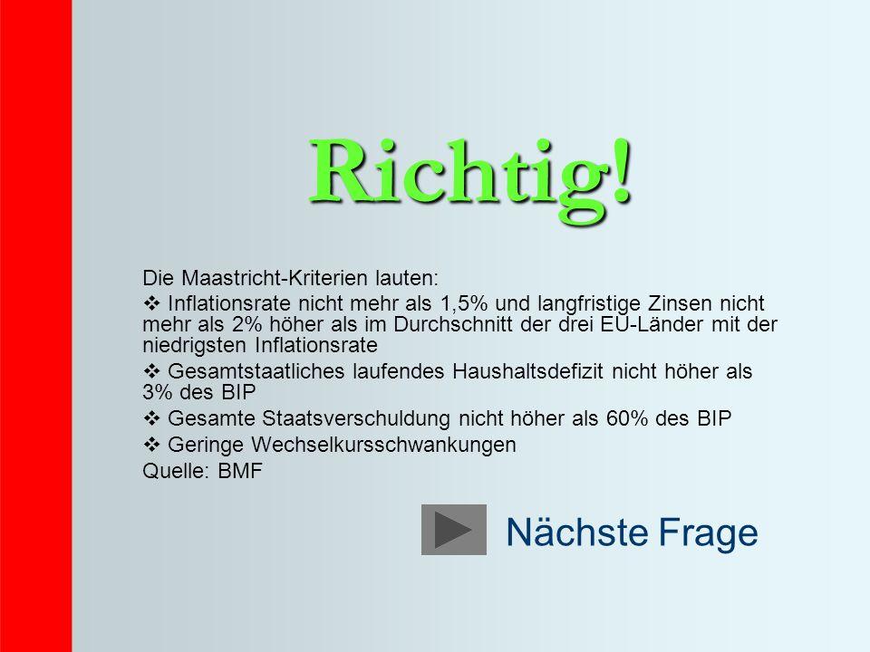 Richtig! Nächste Frage Die Maastricht-Kriterien lauten: