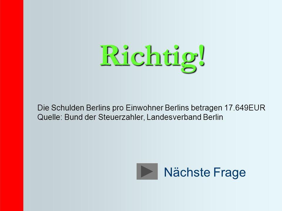 Richtig! Die Schulden Berlins pro Einwohner Berlins betragen 17.649EUR. Quelle: Bund der Steuerzahler, Landesverband Berlin.