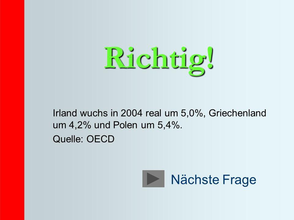 Richtig. Irland wuchs in 2004 real um 5,0%, Griechenland um 4,2% und Polen um 5,4%.