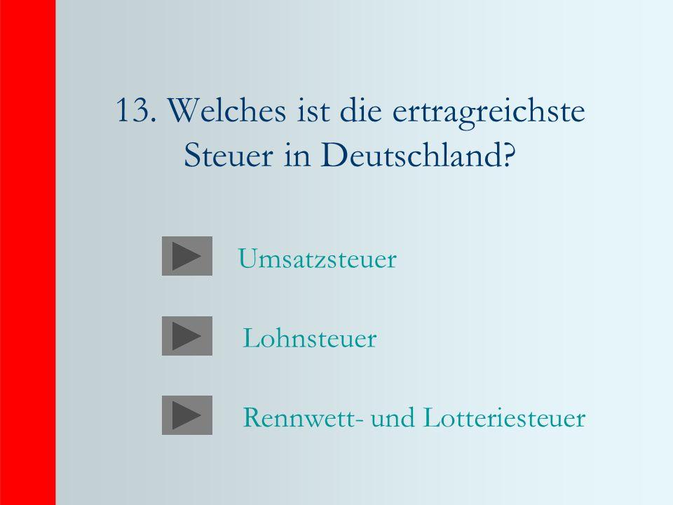 13. Welches ist die ertragreichste Steuer in Deutschland