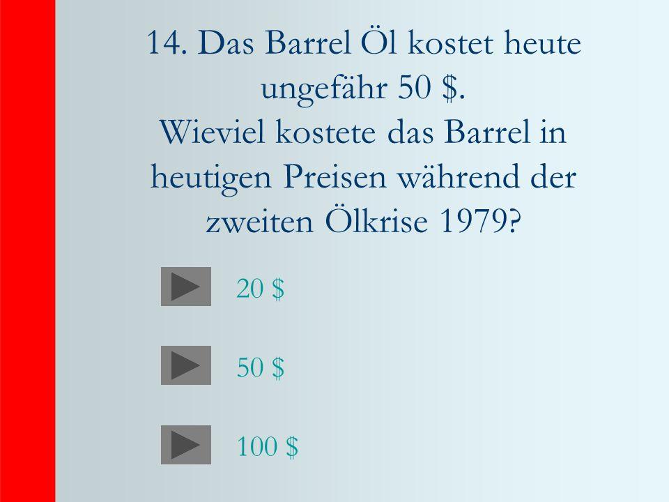 14. Das Barrel Öl kostet heute ungefähr 50 $