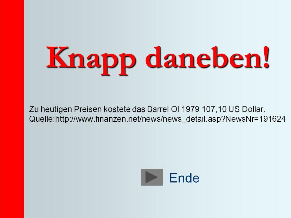 Knapp daneben! Zu heutigen Preisen kostete das Barrel Öl 1979 107,10 US Dollar. Quelle:http://www.finanzen.net/news/news_detail.asp NewsNr=191624.