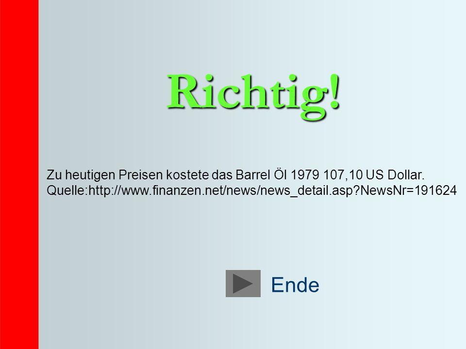 Richtig! Zu heutigen Preisen kostete das Barrel Öl 1979 107,10 US Dollar. Quelle:http://www.finanzen.net/news/news_detail.asp NewsNr=191624.