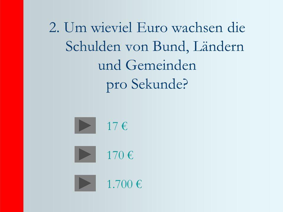 2. Um wieviel Euro wachsen die Schulden von Bund, Ländern und Gemeinden pro Sekunde