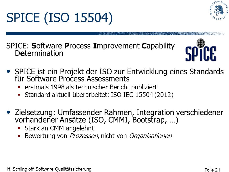 SPICE (ISO 15504)SPICE: Software Process Improvement Capability Determination.