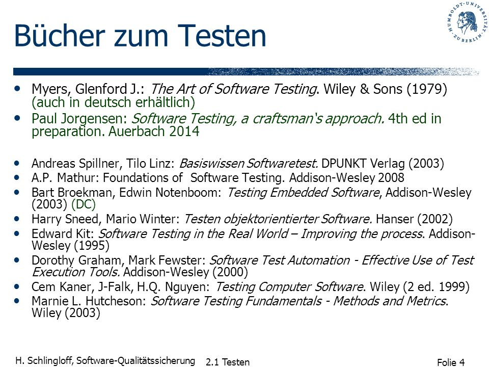 Bücher zum Testen Myers, Glenford J.: The Art of Software Testing. Wiley & Sons (1979) (auch in deutsch erhältlich)