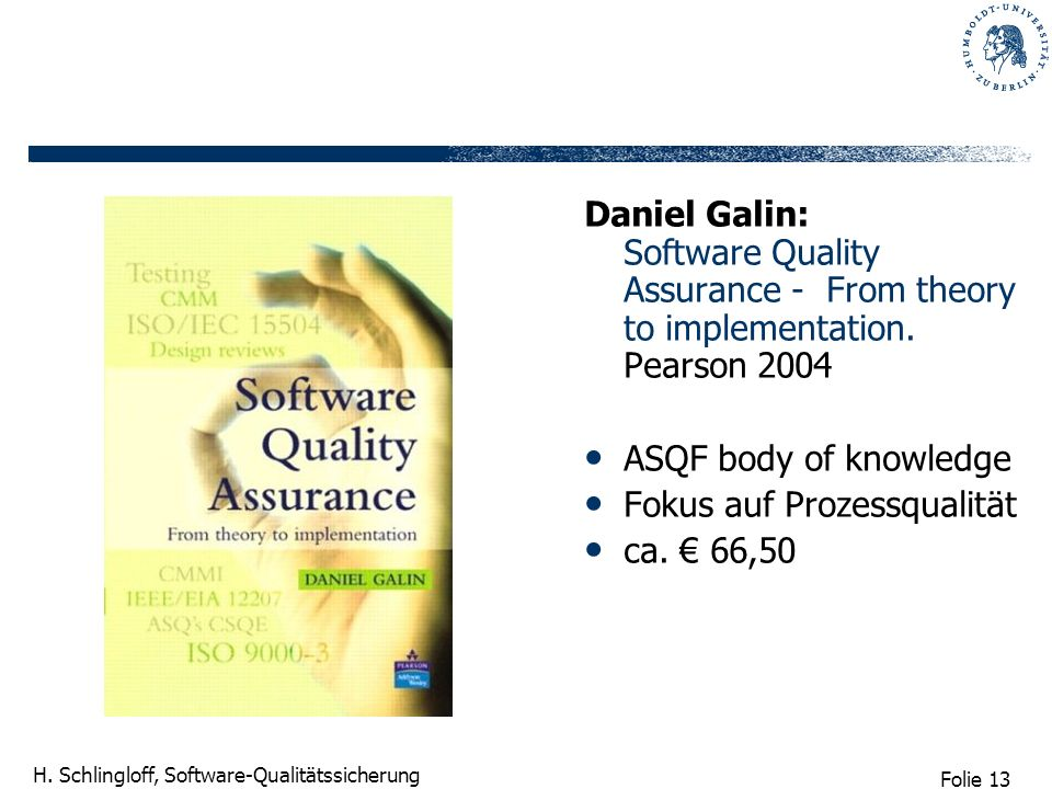 Daniel Galin: Software Quality Assurance - From theory to implementation. Pearson 2004
