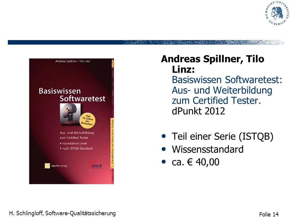 Andreas Spillner, Tilo Linz: Basiswissen Softwaretest: Aus- und Weiterbildung zum Certified Tester. dPunkt 2012