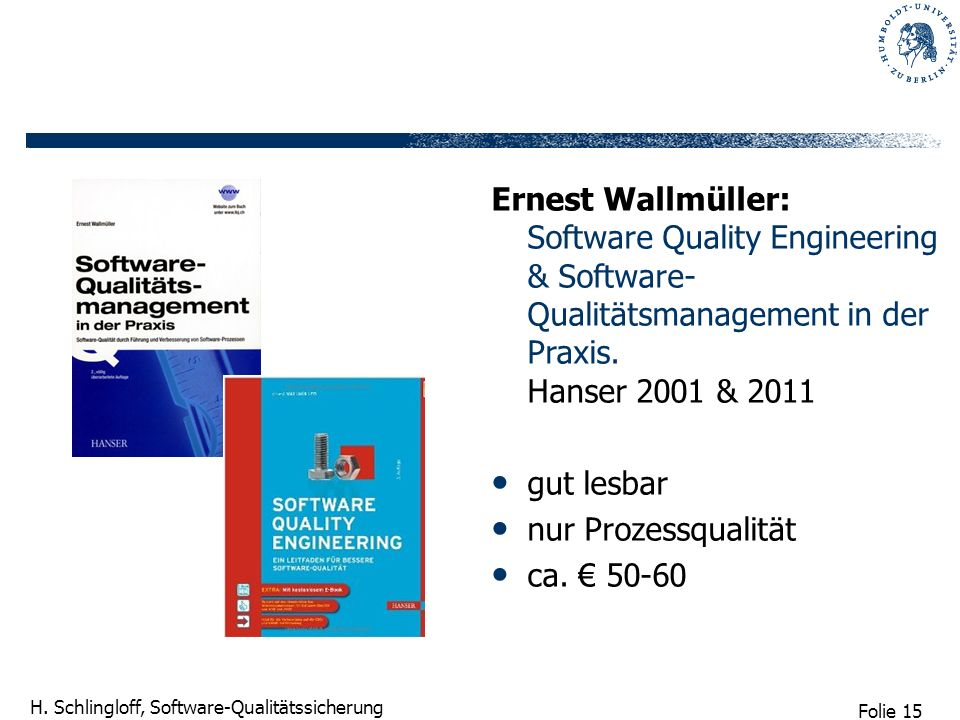 Ernest Wallmüller: Software Quality Engineering & Software-Qualitätsmanagement in der Praxis. Hanser 2001 & 2011