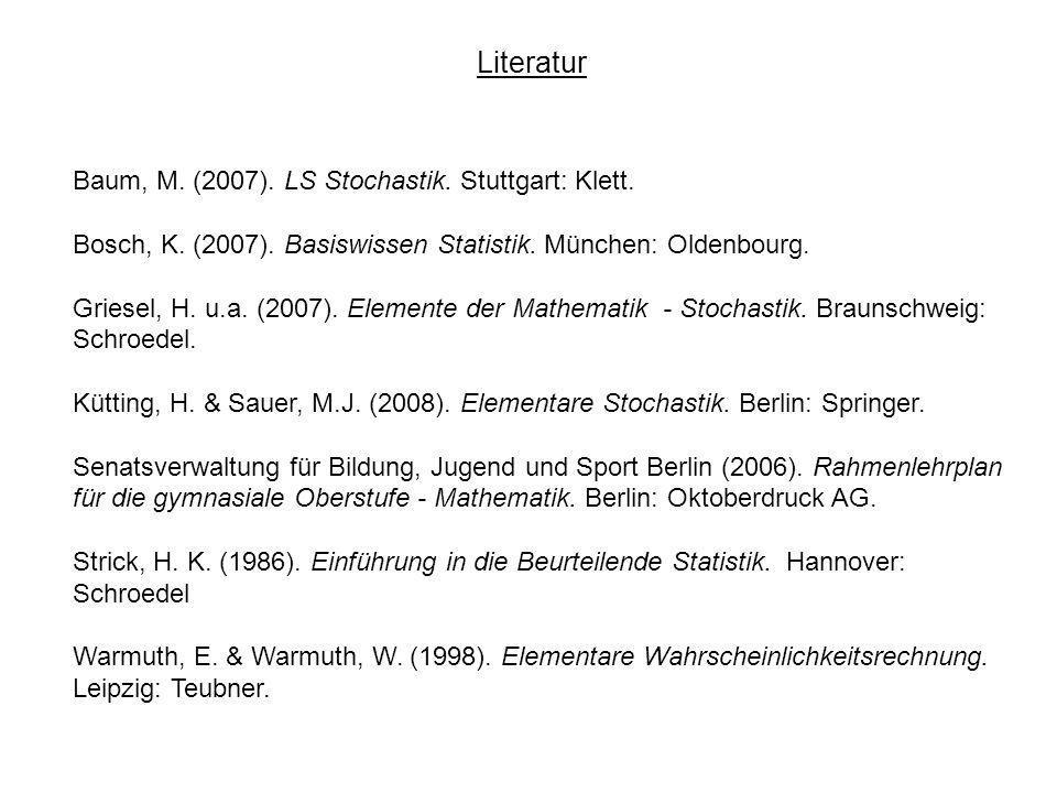 Literatur Baum, M. (2007). LS Stochastik. Stuttgart: Klett.