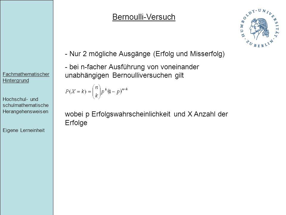 Bernoulli-Versuch Nur 2 mögliche Ausgänge (Erfolg und Misserfolg)