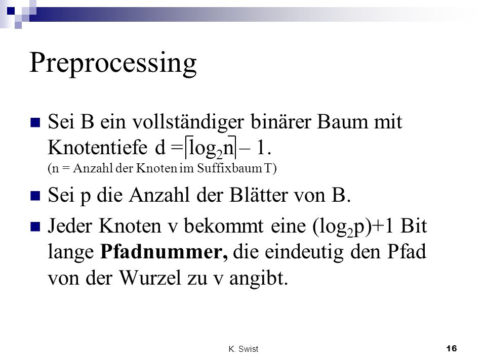 PreprocessingSei B ein vollständiger binärer Baum mit Knotentiefe d = log2n – 1. (n = Anzahl der Knoten im Suffixbaum T)