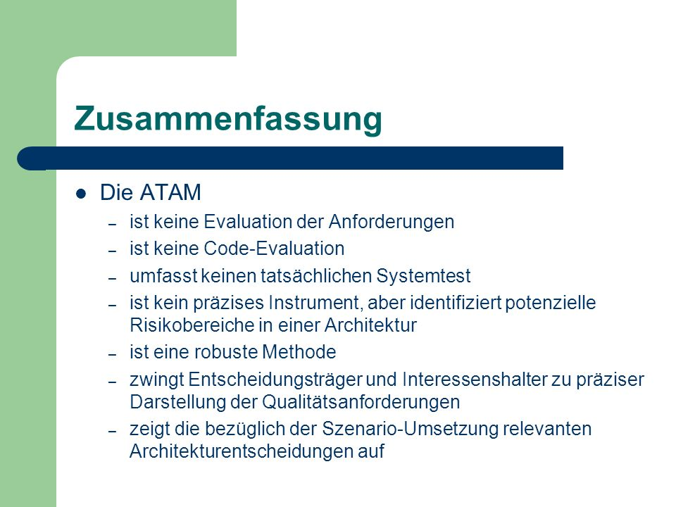 Zusammenfassung Die ATAM ist keine Evaluation der Anforderungen
