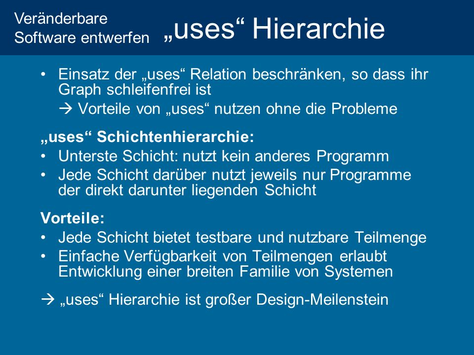 """""""uses Hierarchie Einsatz der """"uses Relation beschränken, so dass ihr Graph schleifenfrei ist.  Vorteile von """"uses nutzen ohne die Probleme."""