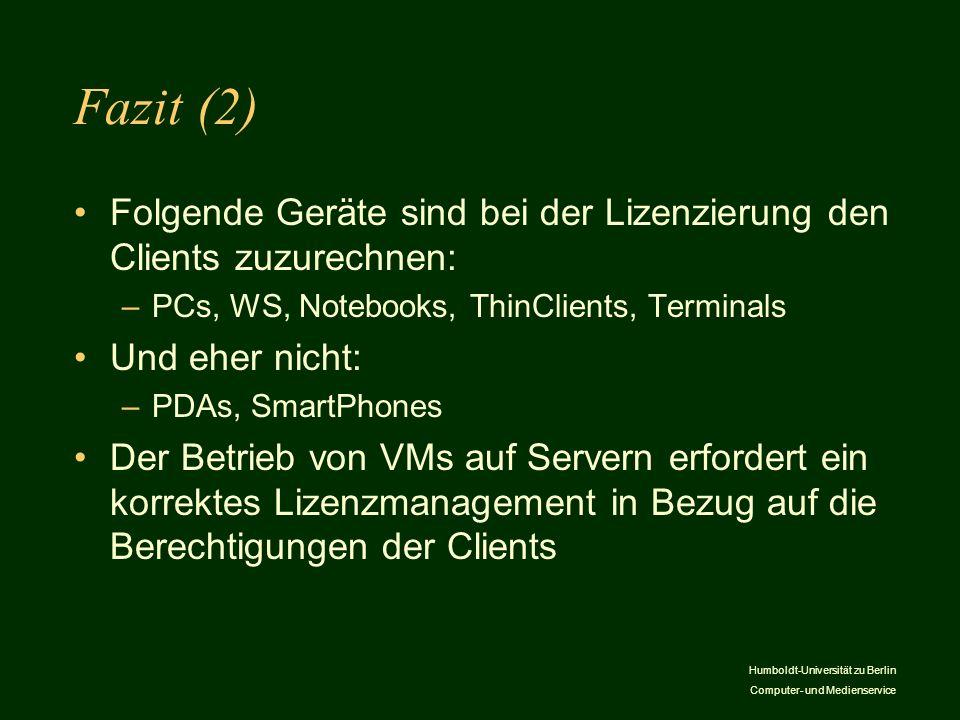 Fazit (2) Folgende Geräte sind bei der Lizenzierung den Clients zuzurechnen: PCs, WS, Notebooks, ThinClients, Terminals.